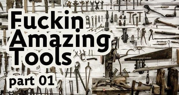 fuckin amazing tools